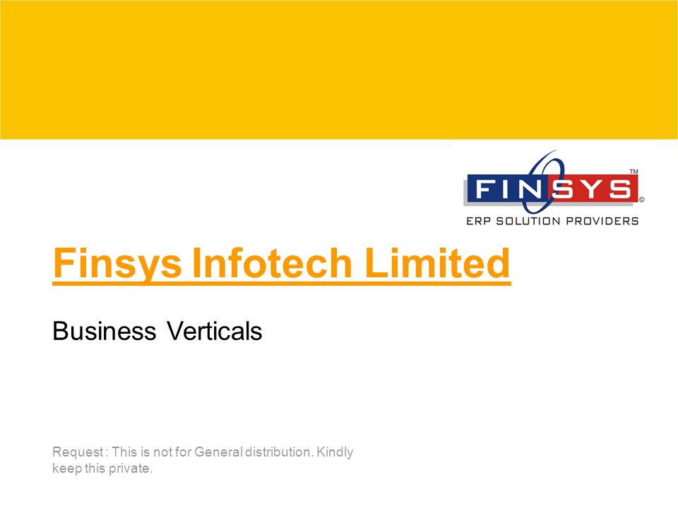 Finsys Infotech Limited Request : This is not for General distribution. Kindly keep this private. Business Verticals