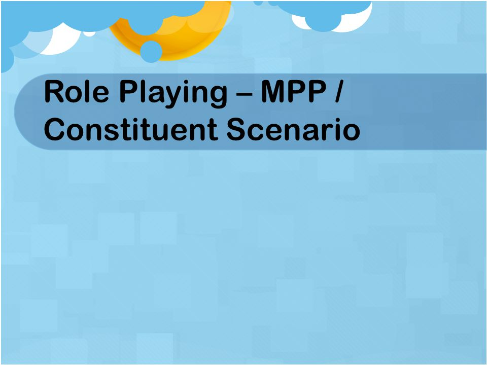 Role Playing – MPP / Constituent Scenario