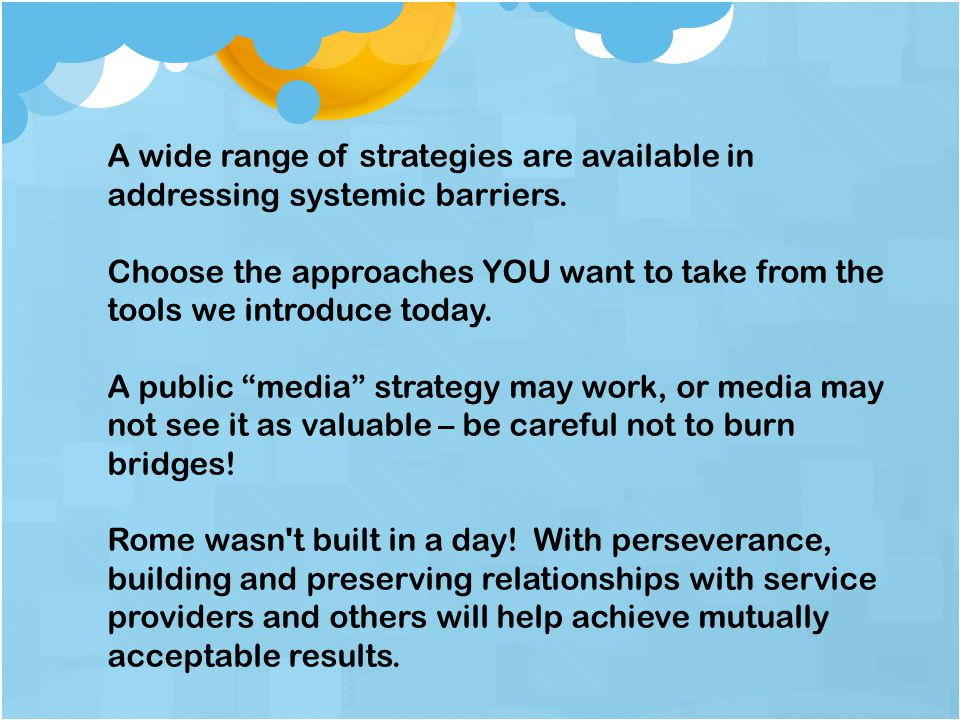 A wide range of strategies are available in addressing systemic barriers.