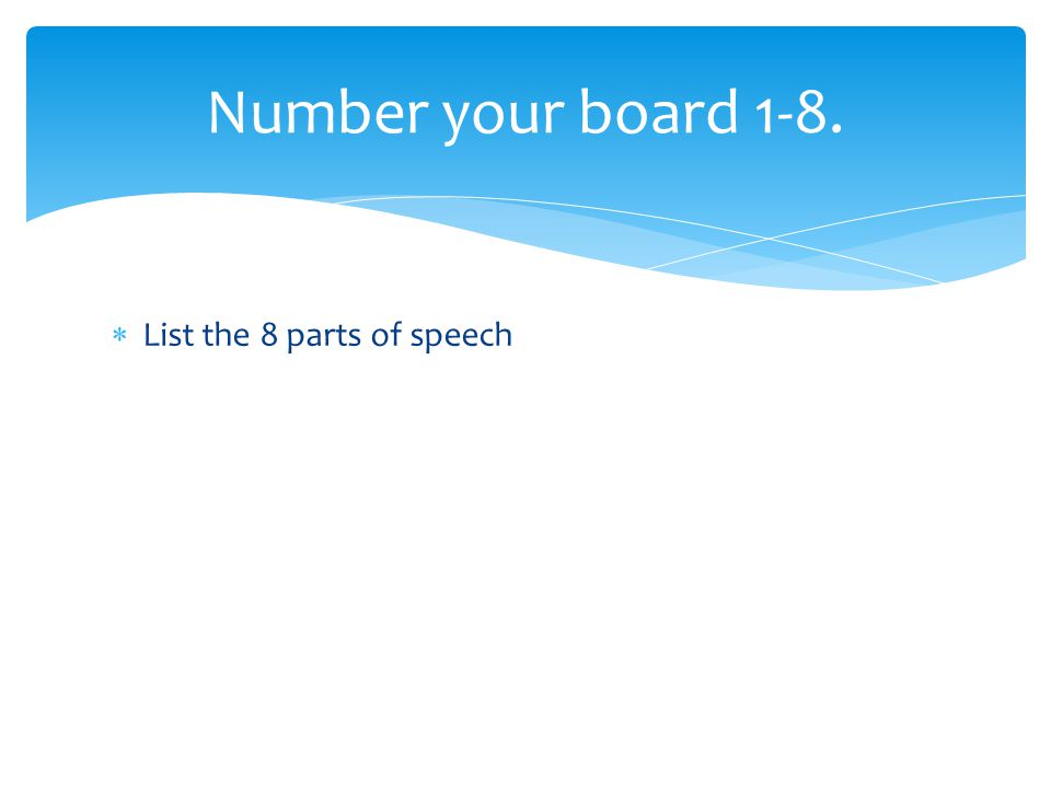  List the 8 parts of speech Number your board 1-8.