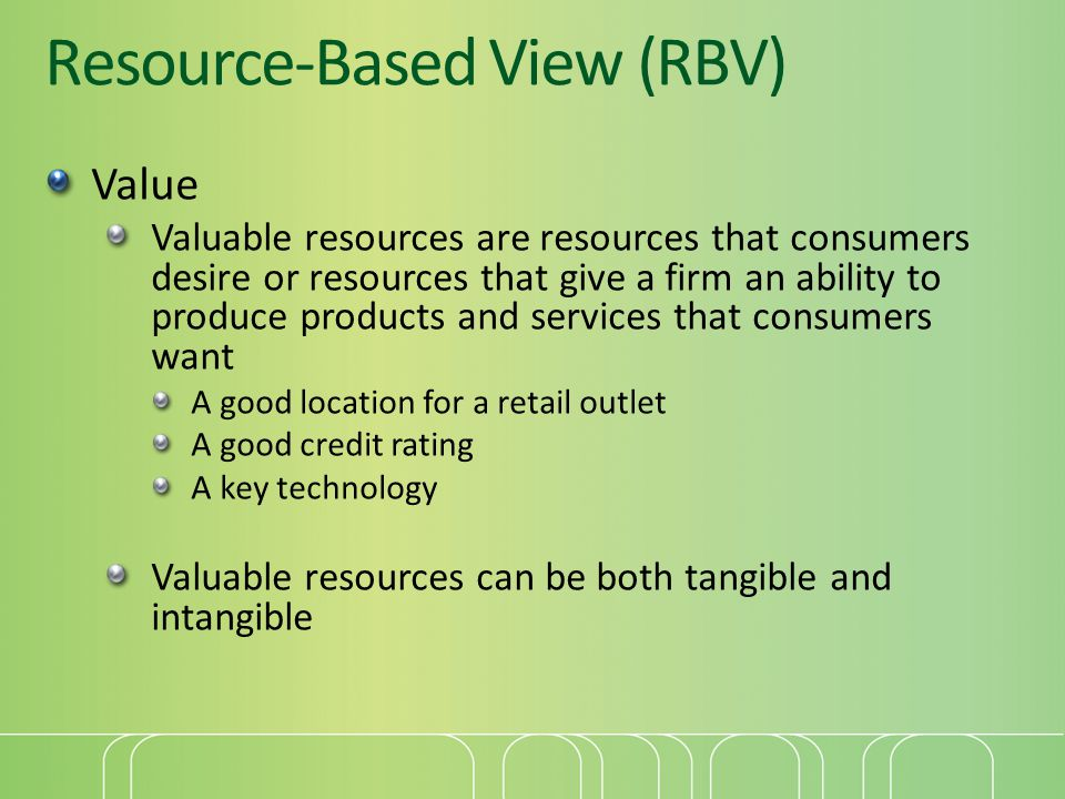 Value Valuable resources are resources that consumers desire or resources that give a firm an ability to produce products and services that consumers