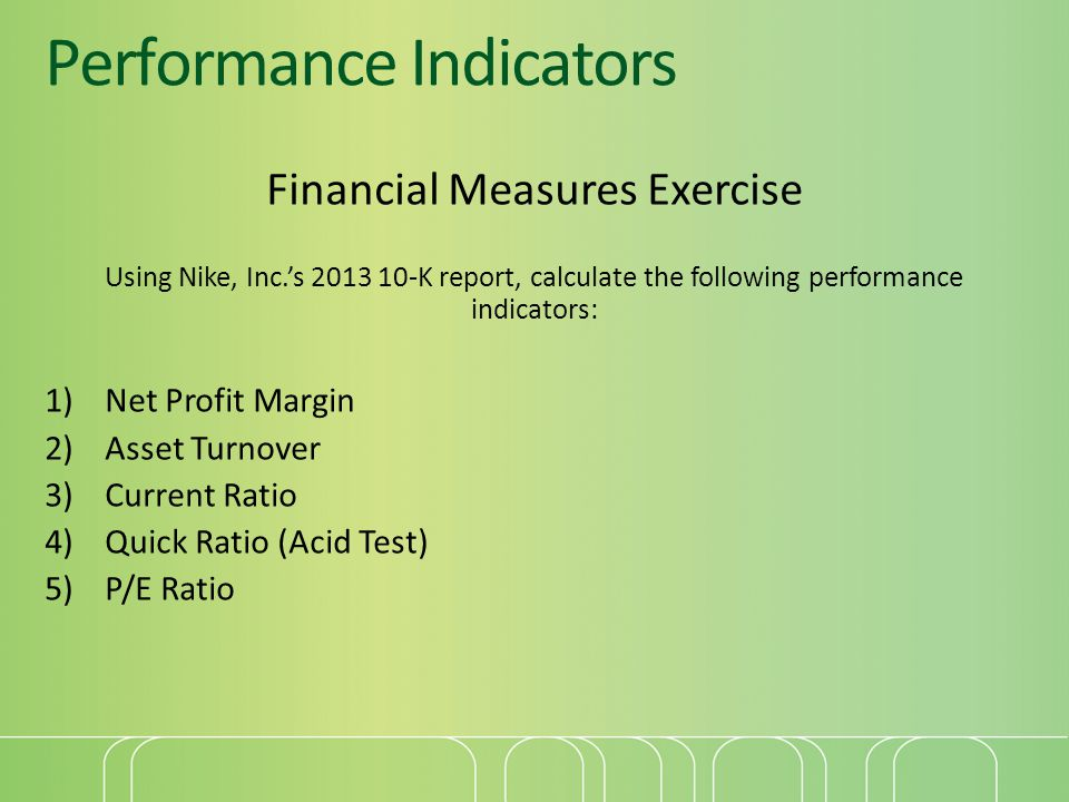Performance Indicators Financial Measures Exercise Using Nike, Inc.'s 2013 10-K report, calculate the following performance indicators: 1)Net Profit M