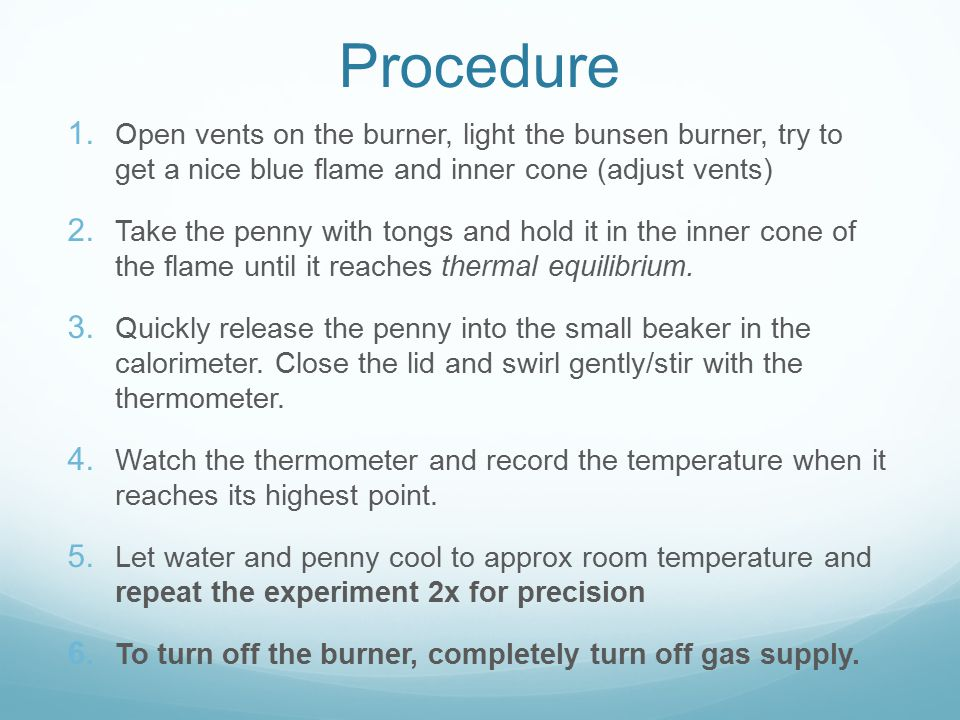 Procedure  Open vents on the burner, light the bunsen burner, try to get a nice blue flame and inner cone (adjust vents)  Take the penny with tong