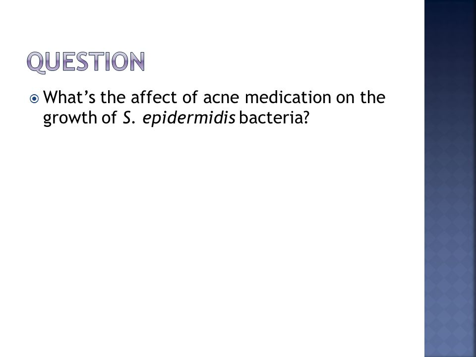  What's the affect of acne medication on the growth of S. epidermidis bacteria