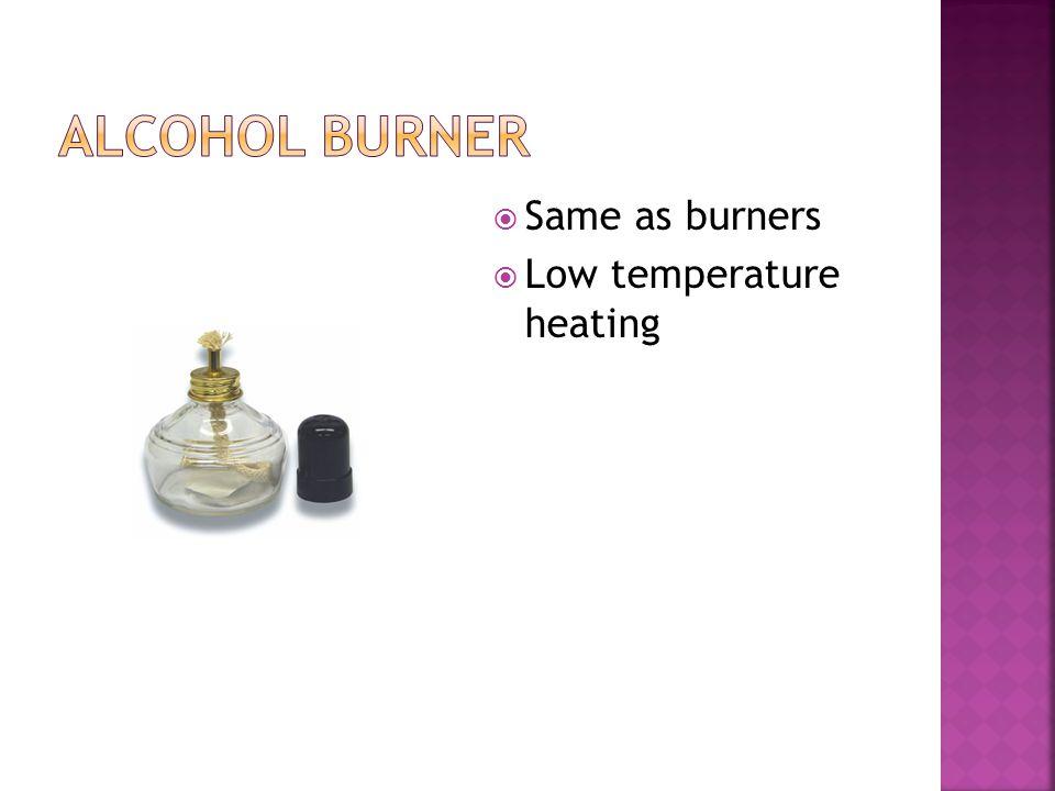  Same as burners  Low temperature heating
