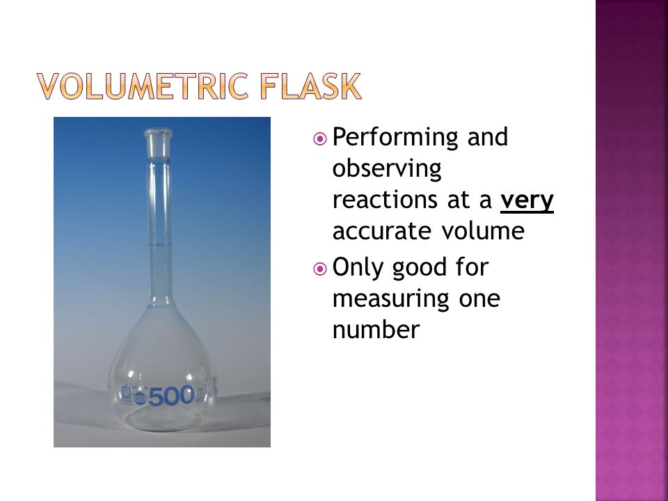 Performing and observing reactions at a very accurate volume  Only good for measuring one number