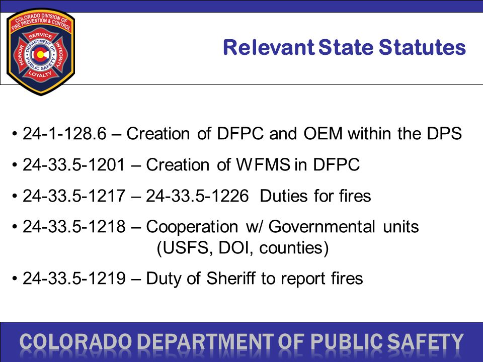 Relevant State Statutes 24-1-128.6 – Creation of DFPC and OEM within the DPS 24-33.5-1201 – Creation of WFMS in DFPC 24-33.5-1217 – 24-33.5-1226 Dutie