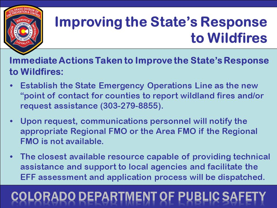 Improving the State's Response to Wildfires Establish the State Emergency Operations Line as the new point of contact for counties to report wildland fires and/or request assistance (303-279-8855).