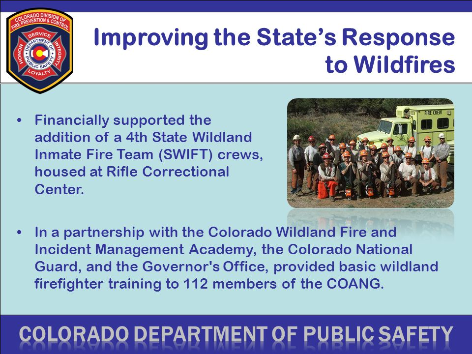 Improving the State's Response to Wildfires Financially supported the addition of a 4th State Wildland Inmate Fire Team (SWIFT) crews, housed at Rifle Correctional Center.