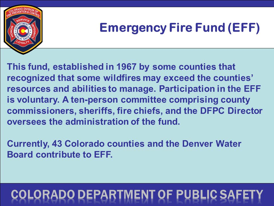 Emergency Fire Fund (EFF) This fund, established in 1967 by some counties that recognized that some wildfires may exceed the counties' resources and abilities to manage.
