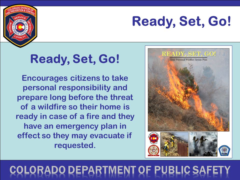 Ready, Set, Go! Encourages citizens to take personal responsibility and prepare long before the threat of a wildfire so their home is ready in case of