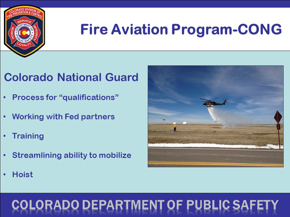 Fire Aviation Program-CONG Colorado National Guard Process for qualifications Working with Fed partners Training Streamlining ability to mobilize Hoist
