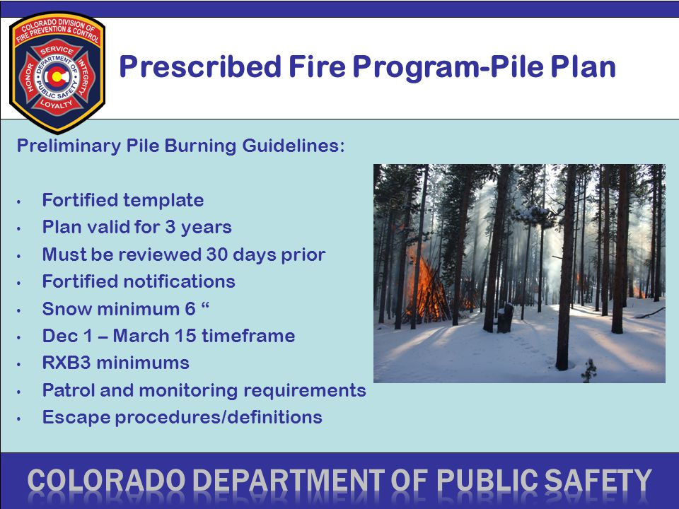 Prescribed Fire Program-Pile Plan Preliminary Pile Burning Guidelines: Fortified template Plan valid for 3 years Must be reviewed 30 days prior Fortif
