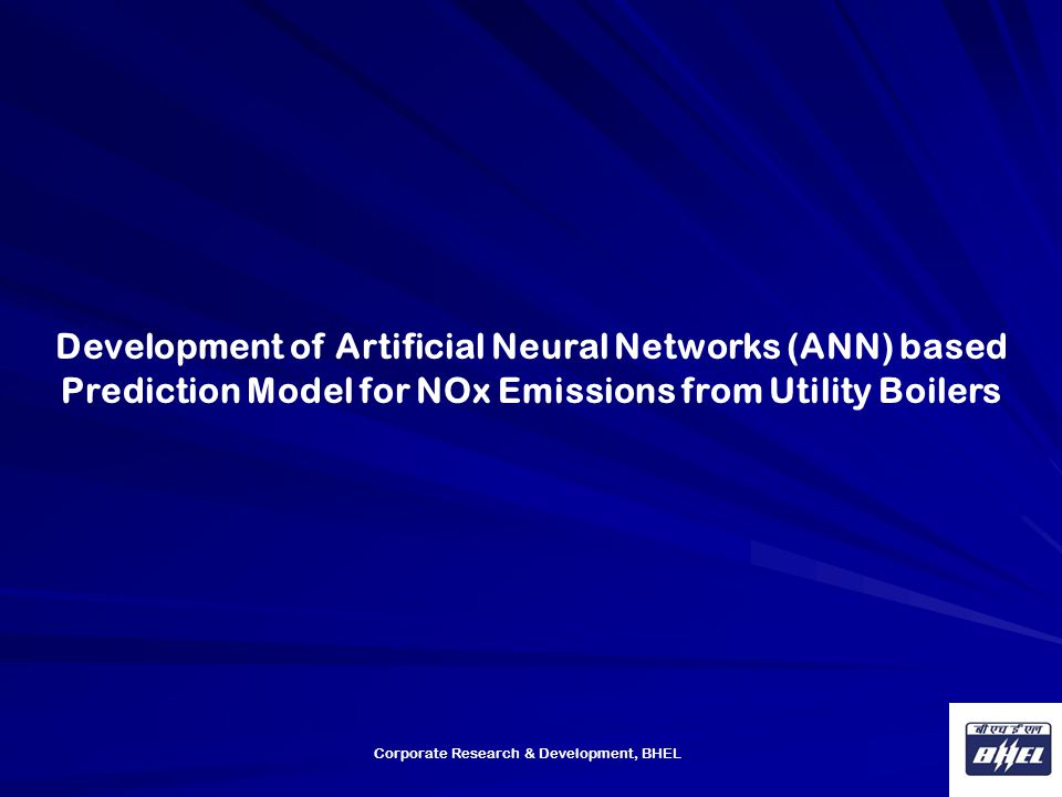 Corporate Research & Development, BHEL Development of Artificial Neural Networks (ANN) based Prediction Model for NOx Emissions from Utility Boilers