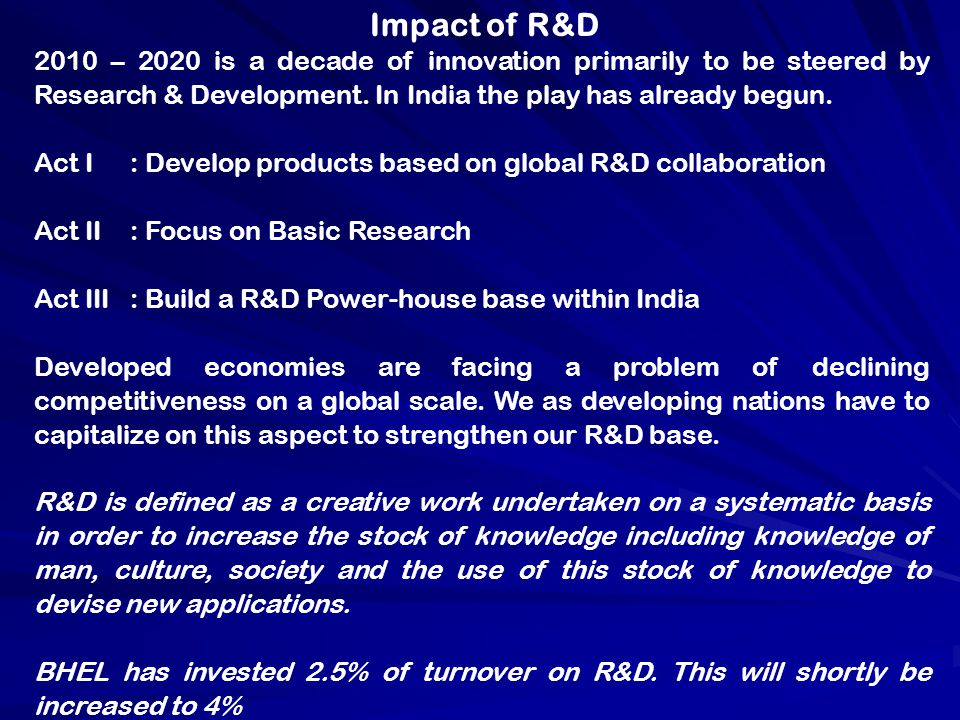 2010 – 2020 is a decade of innovation primarily to be steered by Research & Development. In India the play has already begun. Act I: Develop products