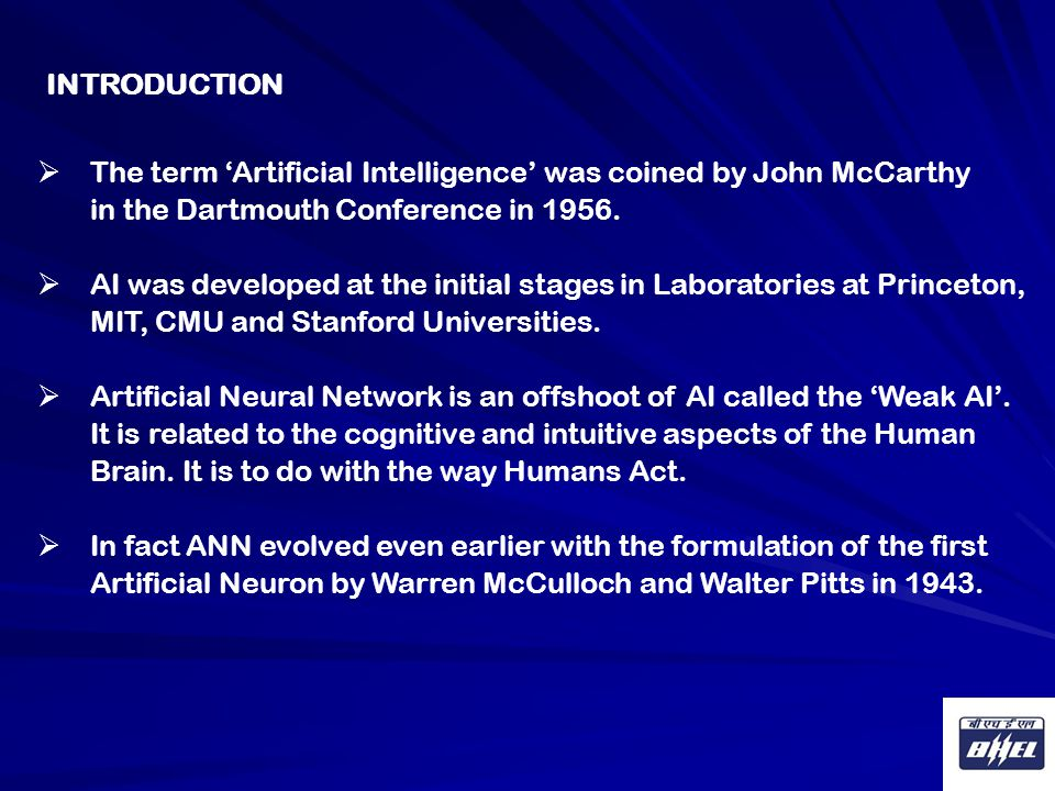  The term 'Artificial Intelligence' was coined by John McCarthy in the Dartmouth Conference in 1956.  AI was developed at the initial stages in Labo