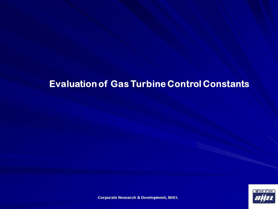 Corporate Research & Development, BHEL Evaluation of Gas Turbine Control Constants