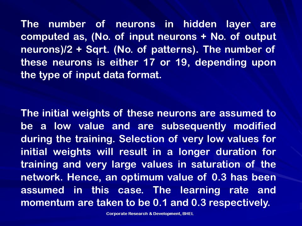 Corporate Research & Development, BHEL The number of neurons in hidden layer are computed as, (No.