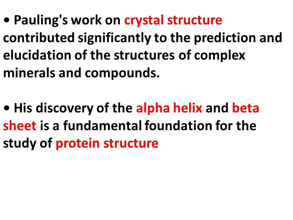 Pauling s work on crystal structure contributed significantly to the prediction and elucidation of the structures of complex minerals and compounds.