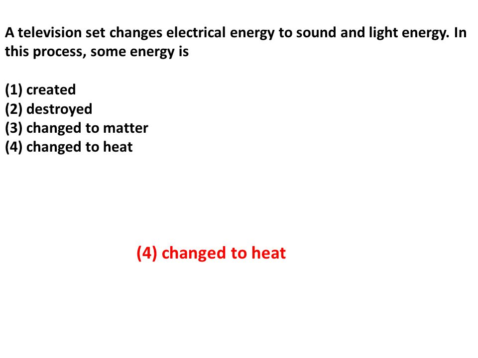 A television set changes electrical energy to sound and light energy.