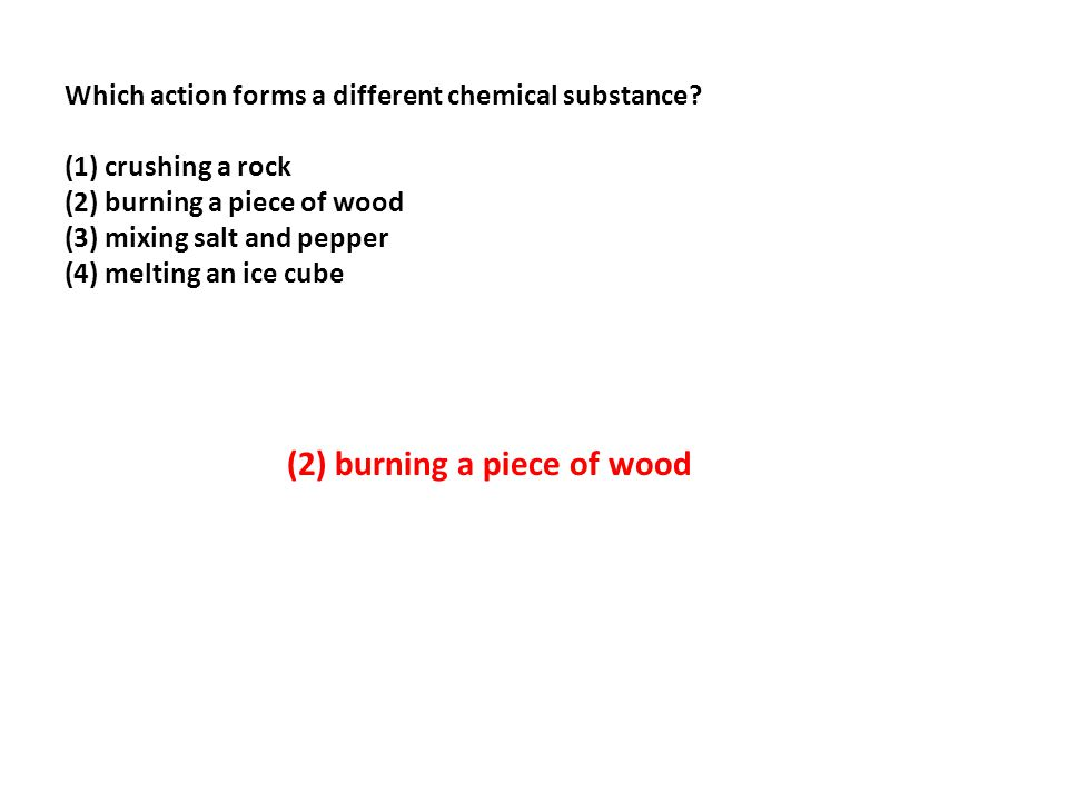Which action forms a different chemical substance.