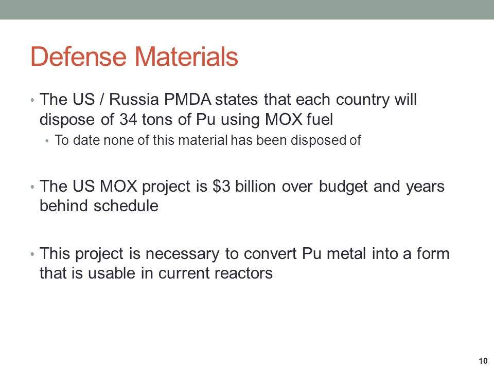 Defense Materials The US / Russia PMDA states that each country will dispose of 34 tons of Pu using MOX fuel To date none of this material has been di