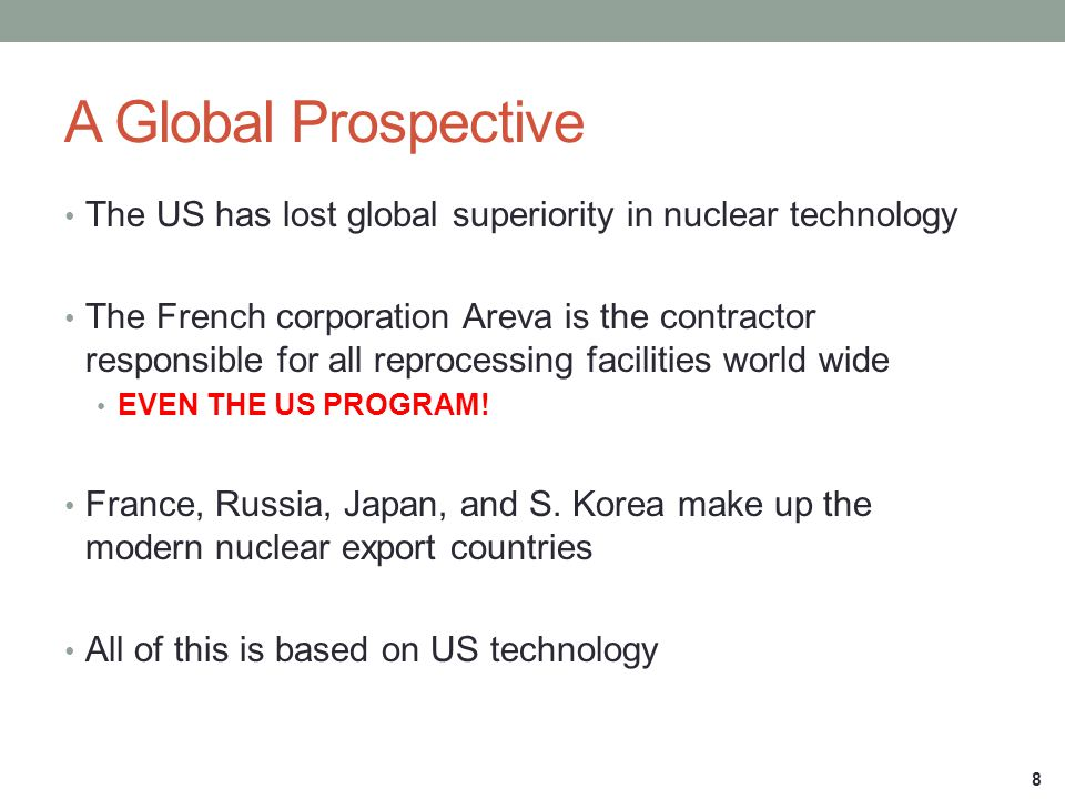 A Global Prospective The US has lost global superiority in nuclear technology The French corporation Areva is the contractor responsible for all repro