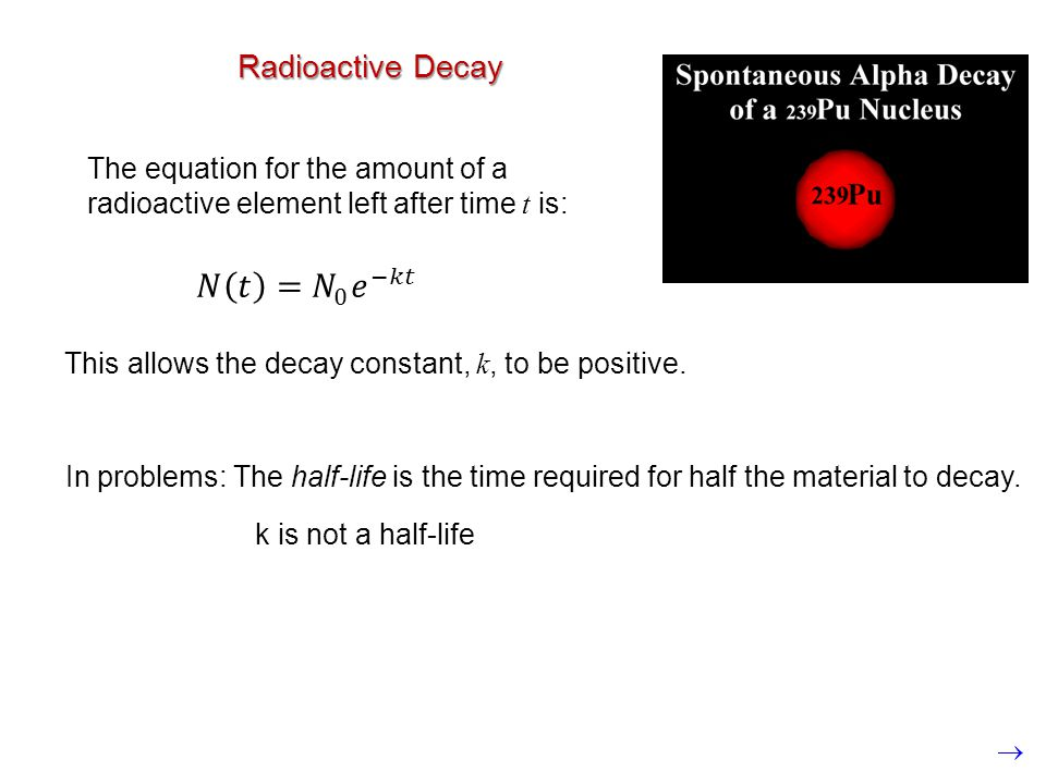 The equation for the amount of a radioactive element left after time t is: This allows the decay constant, k, to be positive. In problems: The half-li