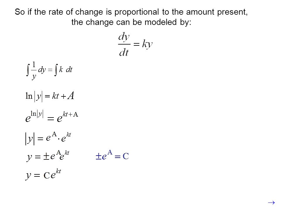 So if the rate of change is proportional to the amount present, the change can be modeled by: