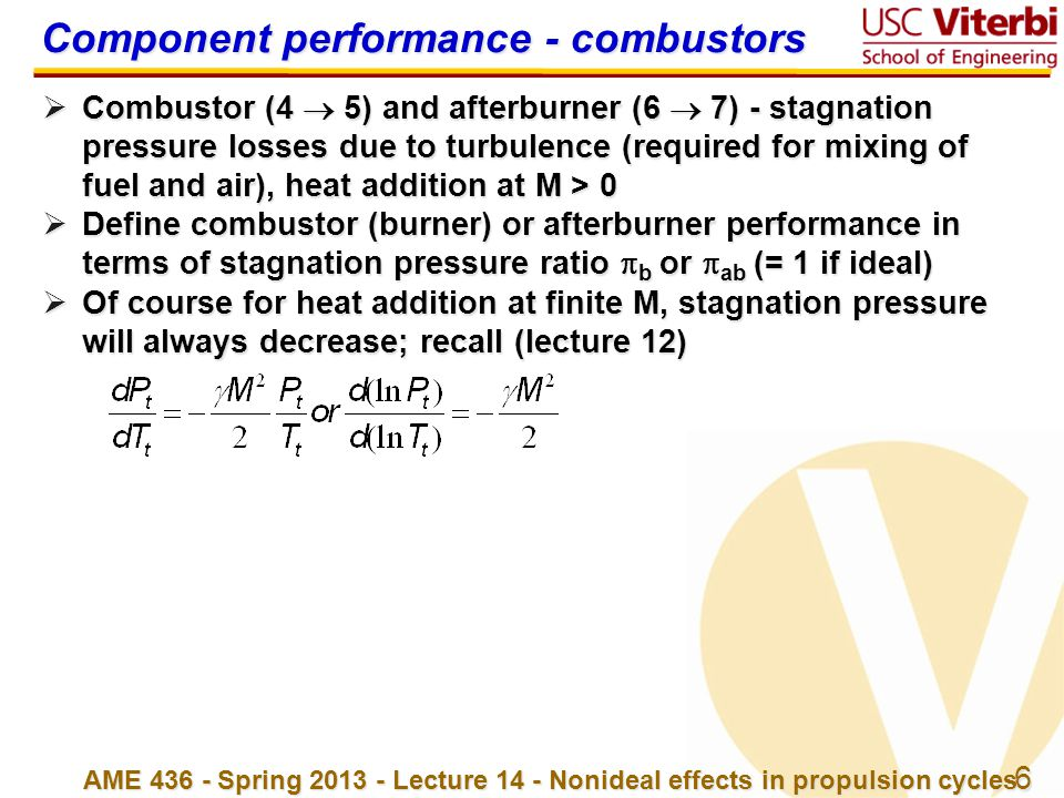 6 AME 436 - Spring 2013 - Lecture 14 - Nonideal effects in propulsion cycles Component performance - combustors  Combustor (4  5) and afterburner (6