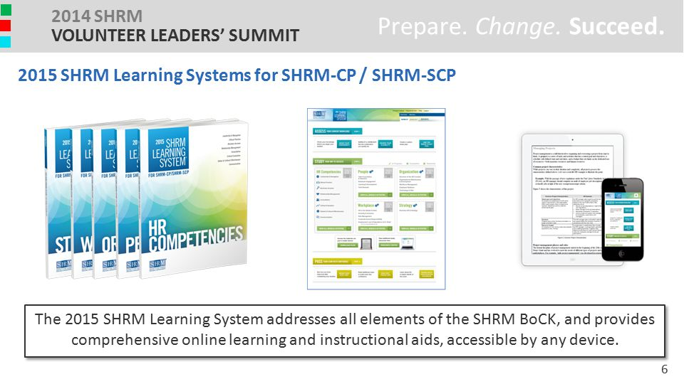 The 2015 SHRM Learning System addresses all elements of the SHRM BoCK, and provides comprehensive online learning and instructional aids, accessible by any device.
