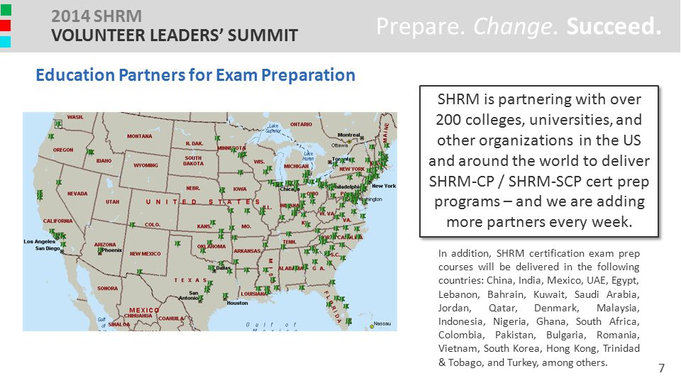 Prepare. Change. Succeed. 2014 SHRM VOLUNTEER LEADERS' SUMMIT Education Partners for Exam Preparation SHRM is partnering with over 200 colleges, unive