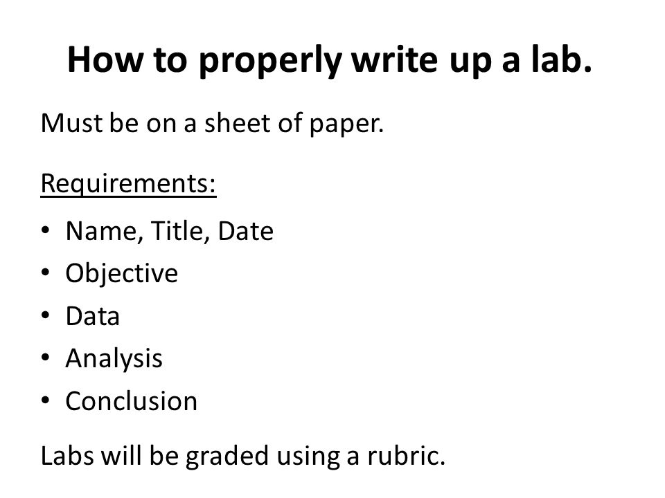 How to properly write up a lab. Must be on a sheet of paper.