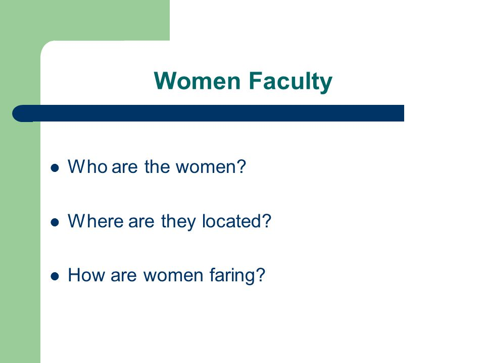 Women Faculty Who are the women Where are they located How are women faring