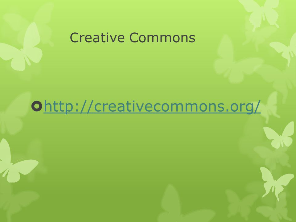 Creative Commons  http://creativecommons.org/ http://creativecommons.org/