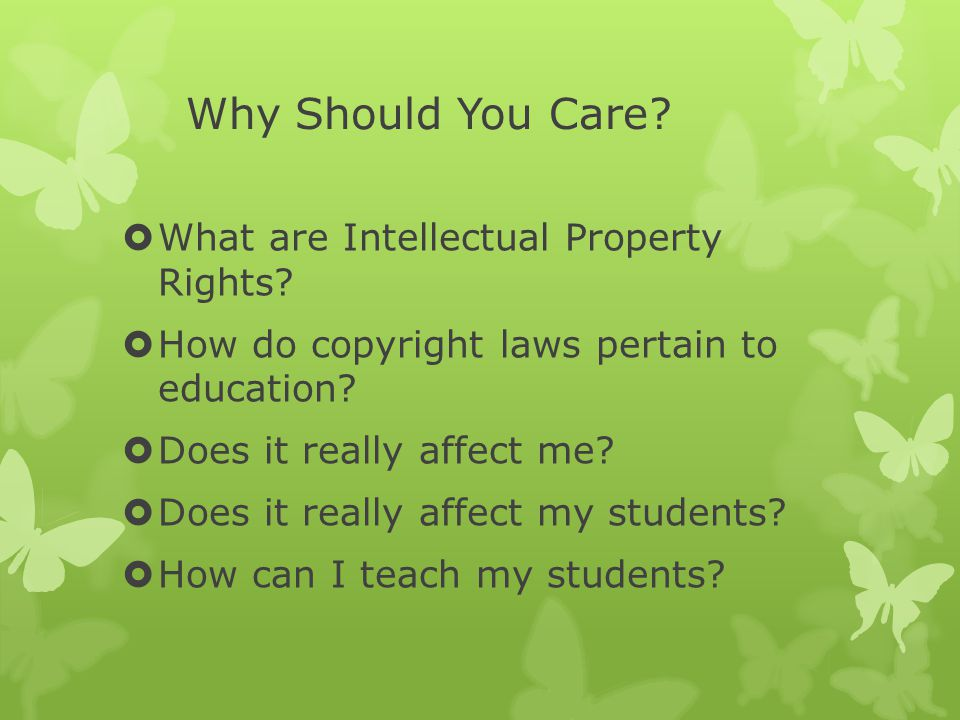 Why Should You Care.  What are Intellectual Property Rights.