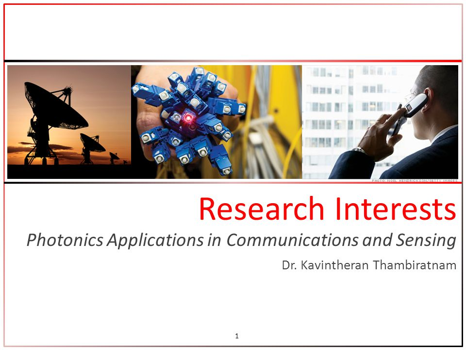 Research Interests Photonics Applications in Communications and Sensing 1 Dr.