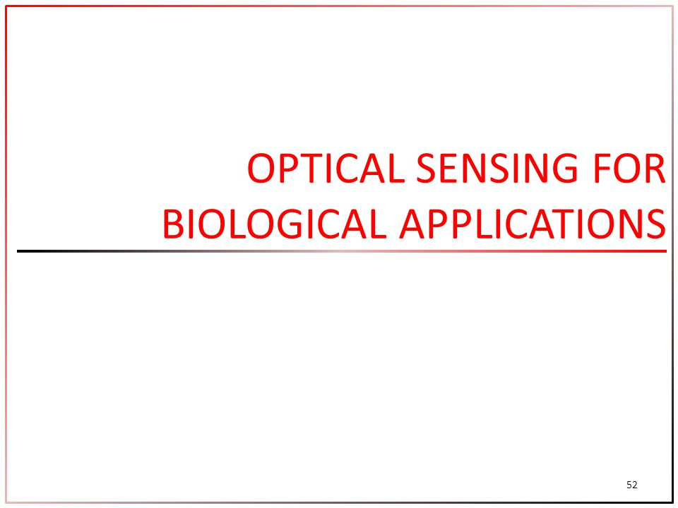 OPTICAL SENSING FOR BIOLOGICAL APPLICATIONS 52