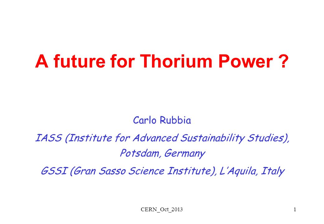 CERN_Oct_2013Slide# : 12 Thorium blending with an ordinary Uranium driven reactor lA practical way would consist of mixing a U-235 reactor with additional blending with Thorium in the form of a blanket which breeds U-233.