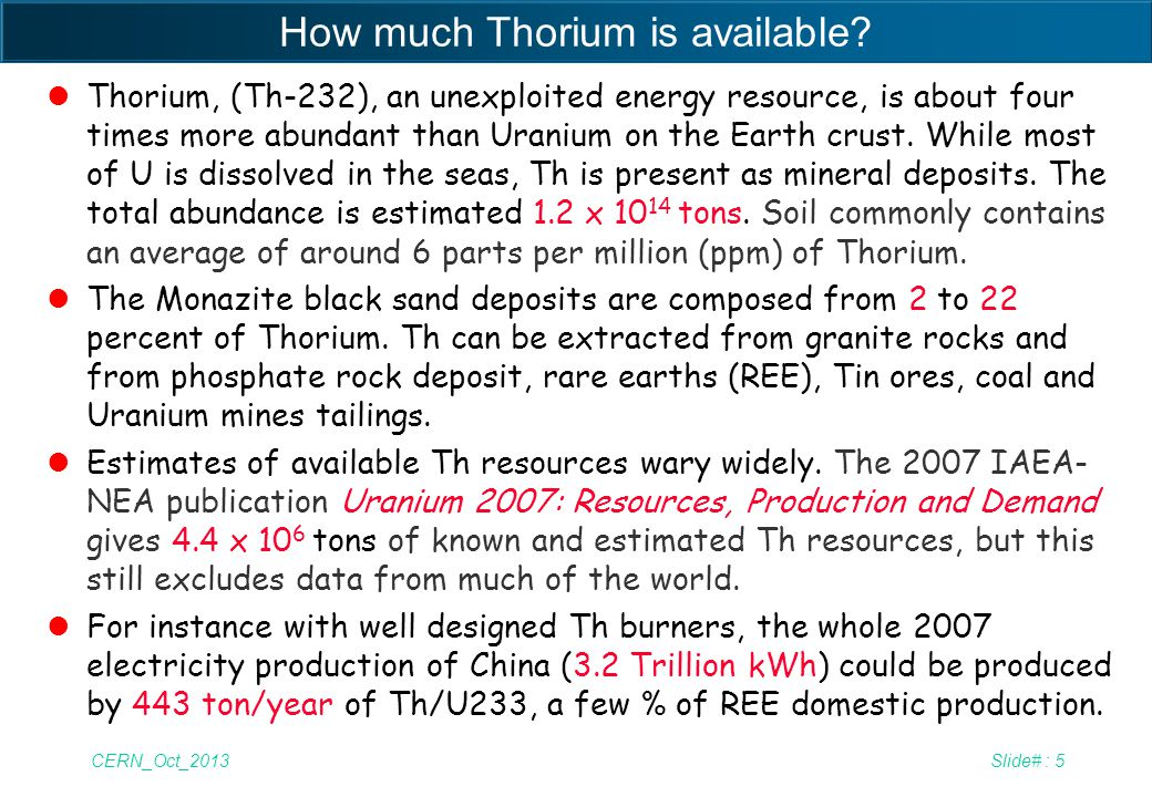 CERN_Oct_2013Slide# : 5 How much Thorium is available? lThorium, (Th-232), an unexploited energy resource, is about four times more abundant than Uran