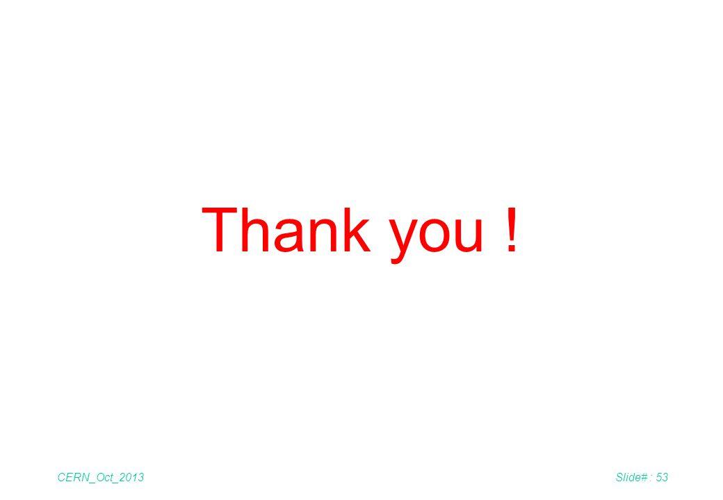 CERN_Oct_2013Slide# : 53 Thank you !
