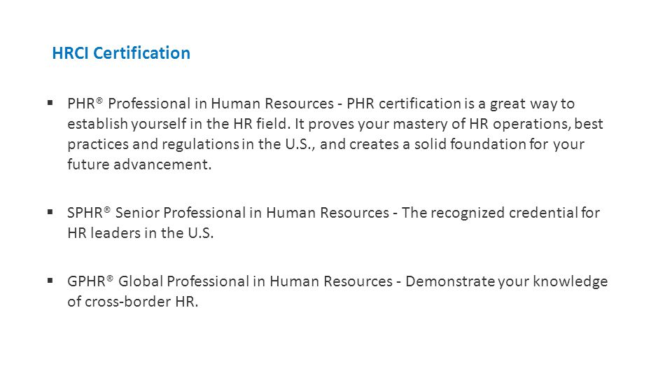 HRCI Certification  PHR® Professional in Human Resources - PHR certification is a great way to establish yourself in the HR field.