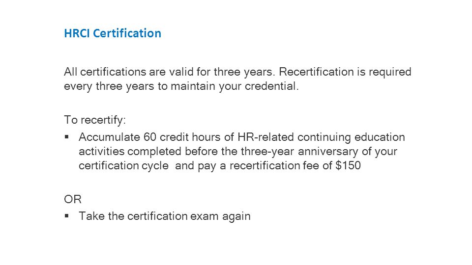 HRCI Certification All certifications are valid for three years.
