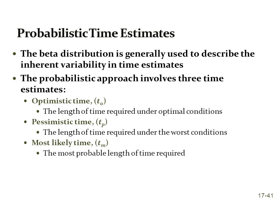 The beta distribution is generally used to describe the inherent variability in time estimates The probabilistic approach involves three time estimate
