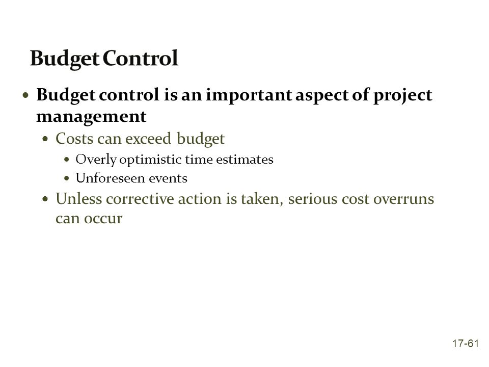 Budget control is an important aspect of project management Costs can exceed budget Overly optimistic time estimates Unforeseen events Unless correcti