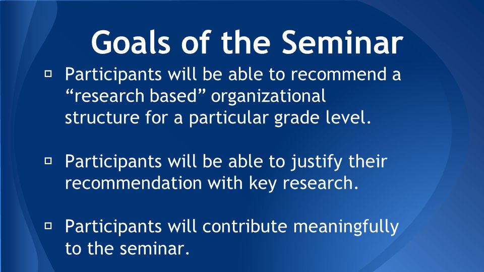 ★ Participants will be able to recommend a research based organizational structure for a particular grade level.