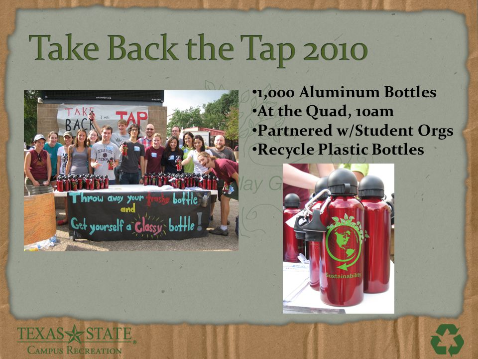 1,000 Aluminum Bottles At the Quad, 10am Partnered w/Student Orgs Recycle Plastic Bottles