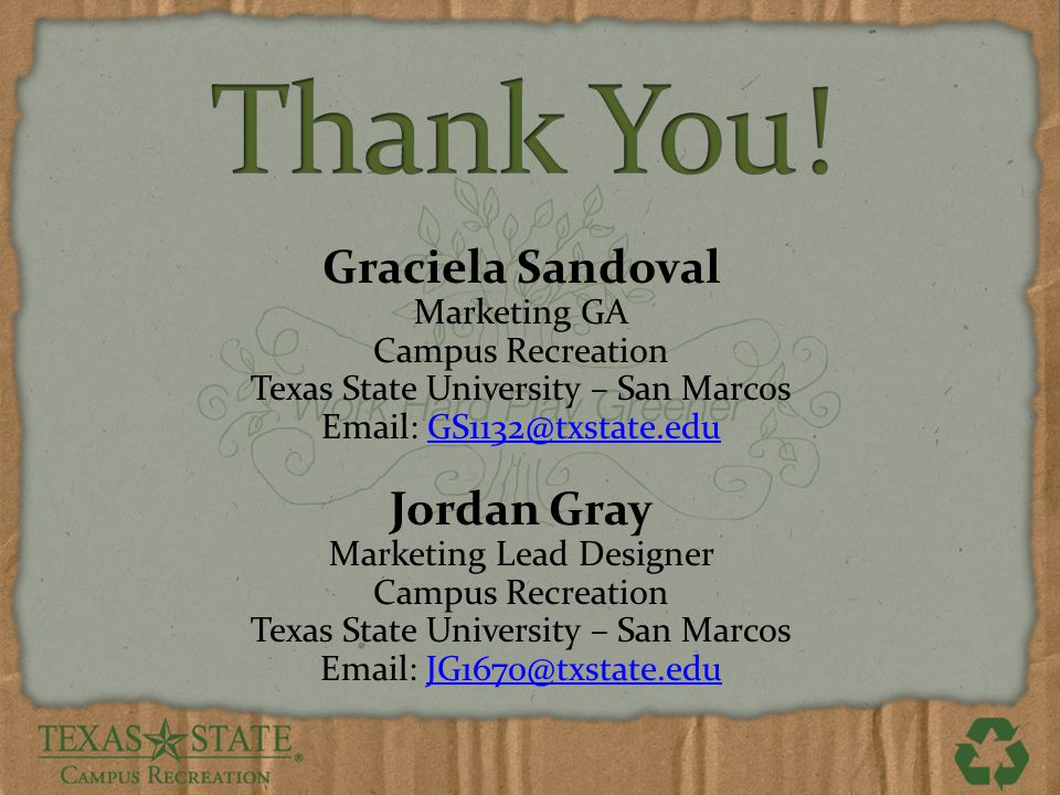 Graciela Sandoval Marketing GA Campus Recreation Texas State University – San Marcos Email: GS1132@txstate.eduGS1132@txstate.edu Jordan Gray Marketing