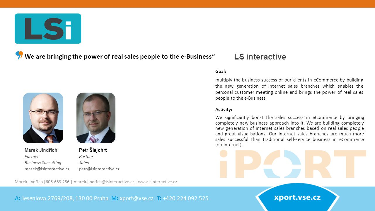 Marek Jindřich Partner Business Consulting marek@lsinteractive.cz LS interactive Activity: We significantly boost the sales success in eCommerce by bringing completely new business approach into it.