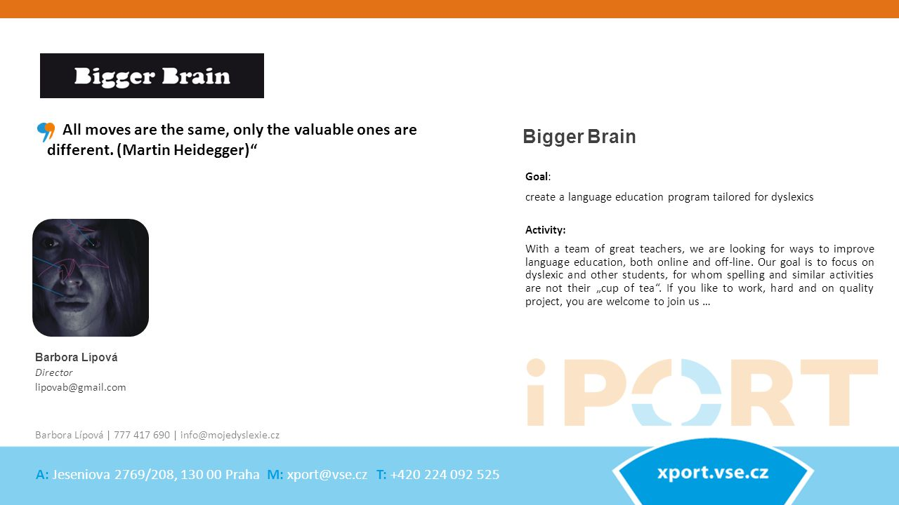 Barbora Lípová Director lipovab@gmail.com Bigger Brain Activity: With a team of great teachers, we are looking for ways to improve language education, both online and off-line.